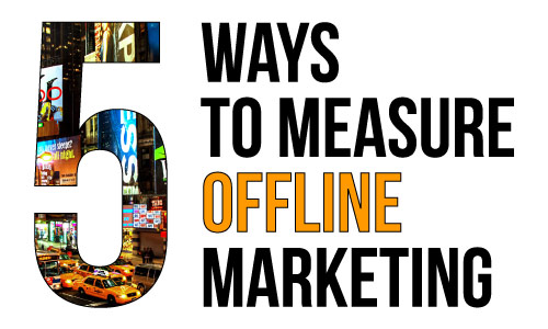 5 Ways to measure 'offline' marketing